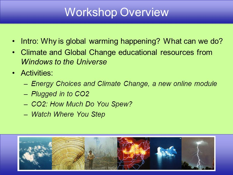 UCAR Office of Education and Outreach, Boulder, CO, www.eo.ucar.edu For more information, visit Windows to the Universe or email Lisa at egardine@ucar.eduegardine@ucar.edu WWW.WINDOWS.UCAR.EDU Saturday, March 20 8:00 – 9:00 Tackling the Global Warming Challenge - Sheraton, Philadelphia South 9:30 - 10:30 Cloudy Day Activities - Sheraton, Independence A 9:30 - 10:30 NESTA Earth Science Share-a-thon - Sheraton Liberty A/B 2:00 - 3:00 Getting Students Involved with BudBurst - Sheraton, Philadelphia South 5:00 – 6:00 Climate Change: Classroom Tools - Sheraton, Liberty C
