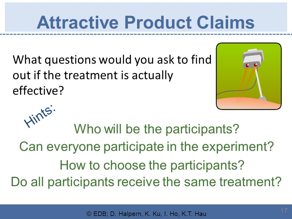 © EDB; D. Halpern, K. Ku, I. Ho, K.T. Hau 17 Attractive Product Claims What questions would you ask to find out if the treatment is actually effective