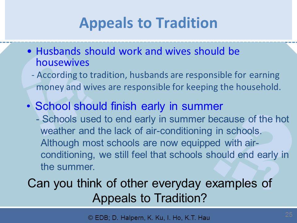 ? ? ! ? ? ! © EDB; D. Halpern, K. Ku, I. Ho, K.T. Hau 25 Appeals to Tradition Husbands should work and wives should be housewives - According to tradi