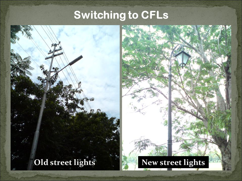 Old street lightsNew street lights Switching to CFLs
