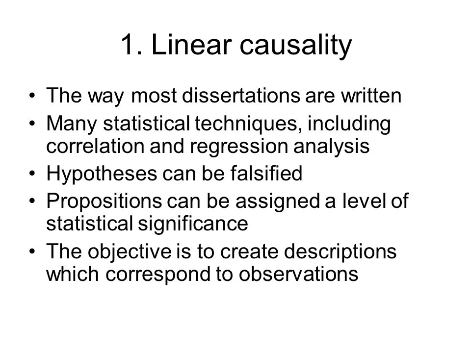 1. Linear causality The way most dissertations are written Many statistical techniques, including correlation and regression analysis Hypotheses can b