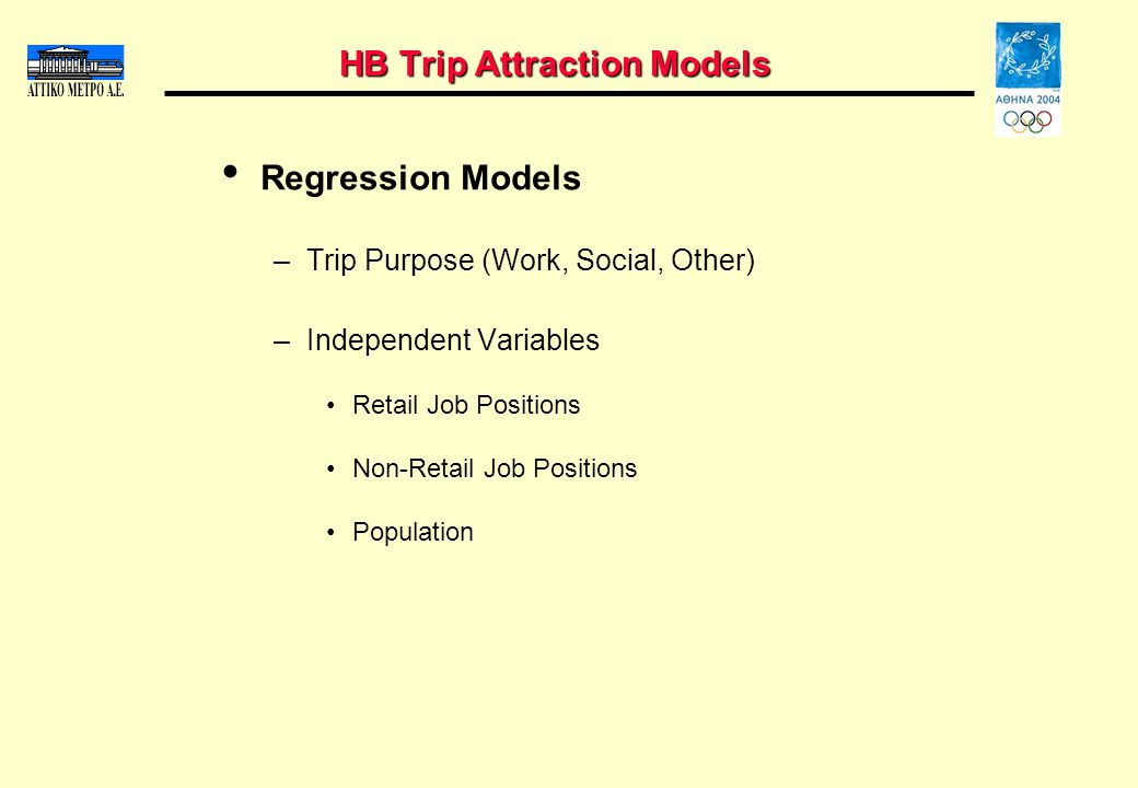 HB Trip Attraction Models Regression Models –Trip Purpose (Work, Social, Other) –Independent Variables Retail Job Positions Non-Retail Job Positions Population