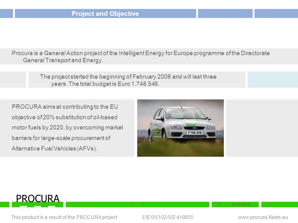 This product is a result of the PROCURA project EIE/05/102/SI2.419855 www.procura-fleets.eu **12/06/2014 PROCURA Project and Objective Procura is a Ge