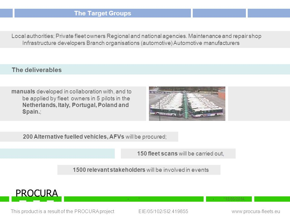 This product is a result of the PROCURA project EIE/05/102/SI2.419855 www.procura-fleets.eu **12/06/2014 PROCURA The Target Groups Local authorities;