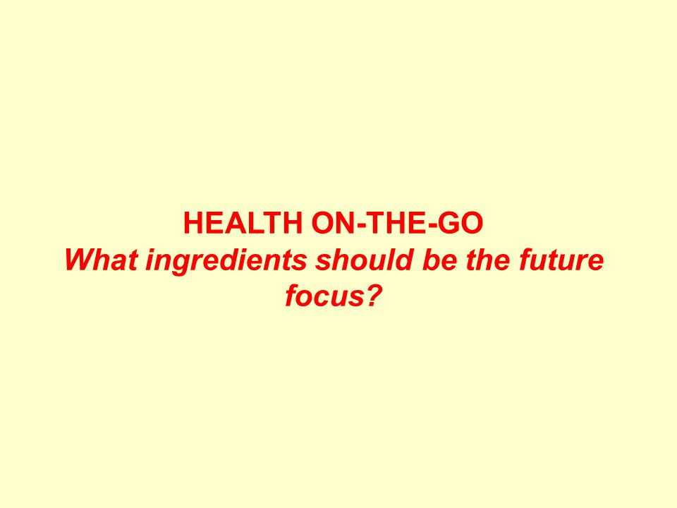 HEALTH ON-THE-GO What ingredients should be the future focus?