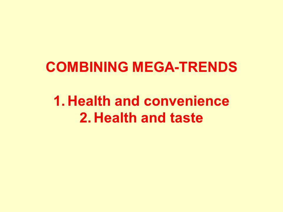 COMBINING MEGA-TRENDS 1.Health and convenience 2.Health and taste
