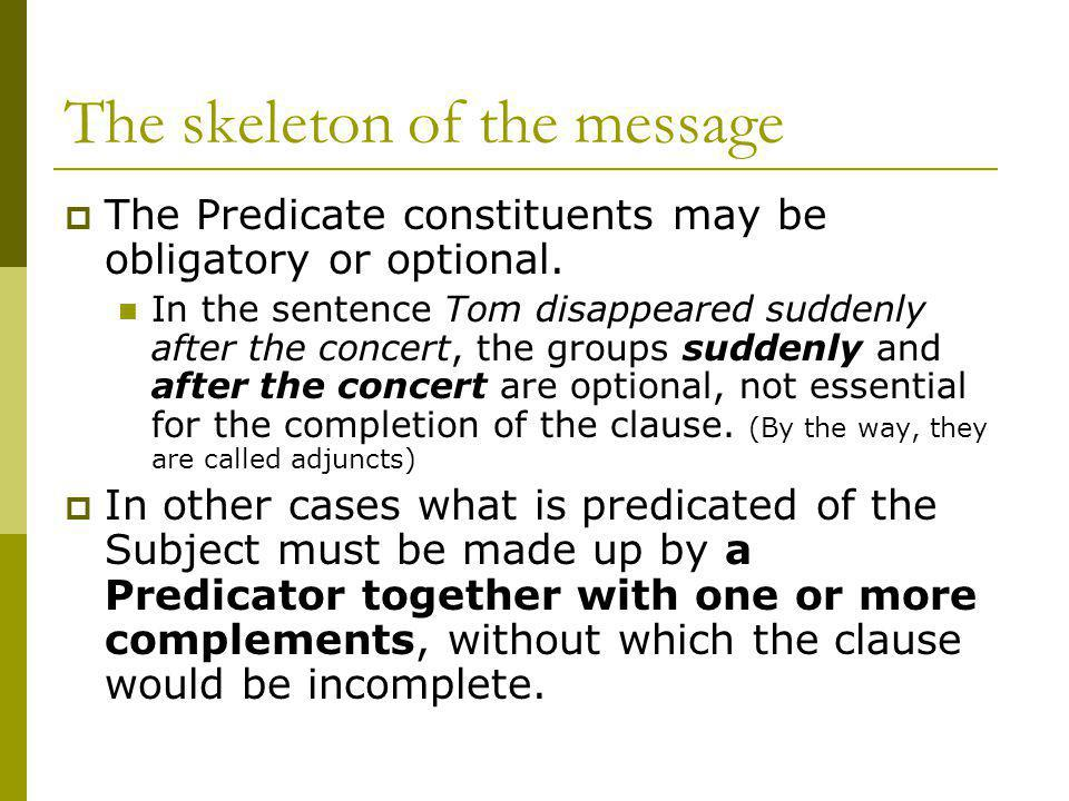 The skeleton of the message The Predicate constituents may be obligatory or optional.
