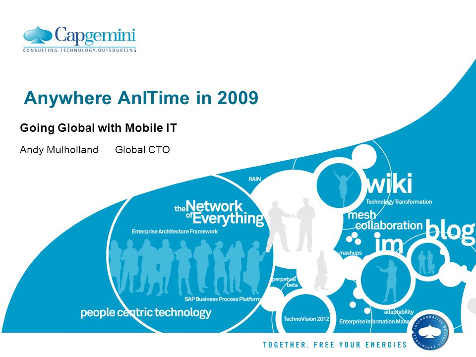 Anywhere AnITime in 2009 Going Global with Mobile IT Andy Mulholland Global CTO