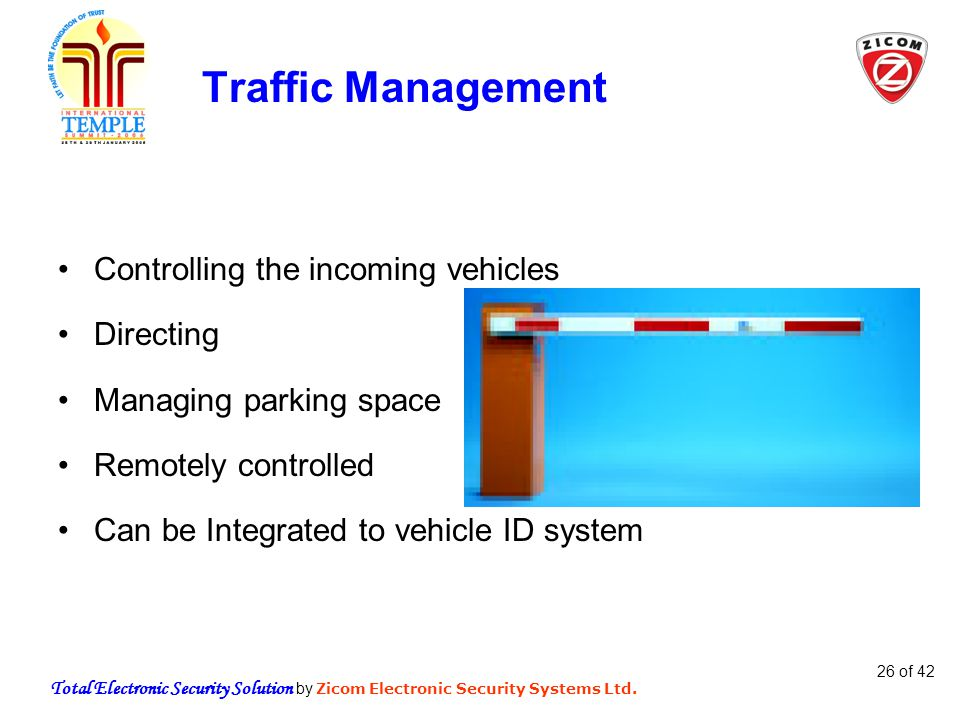 Total Electronic Security Solution by Zicom Electronic Security Systems Ltd. 26 of 42 Traffic Management Controlling the incoming vehicles Directing M