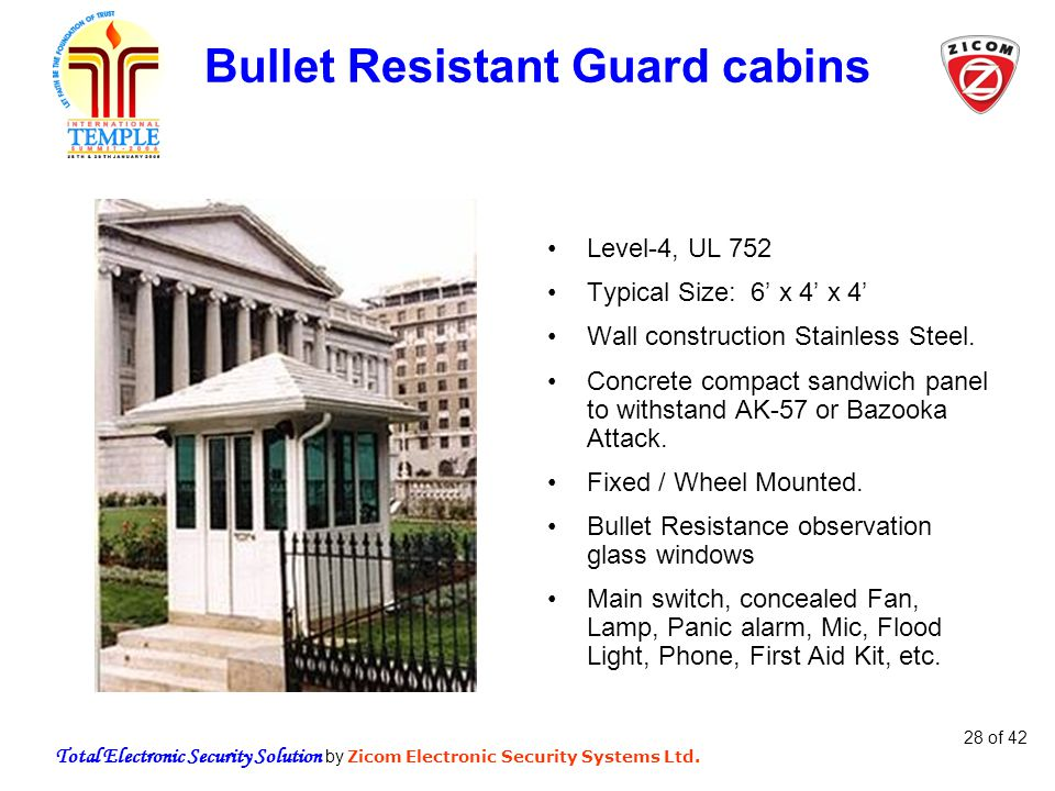Total Electronic Security Solution by Zicom Electronic Security Systems Ltd. 28 of 42 Bullet Resistant Guard cabins Level-4, UL 752 Typical Size: 6 x