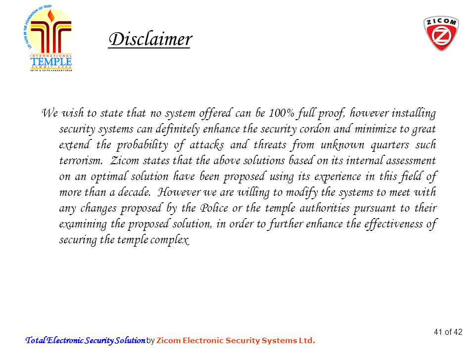 Total Electronic Security Solution by Zicom Electronic Security Systems Ltd. 41 of 42 Disclaimer We wish to state that no system offered can be 100% f