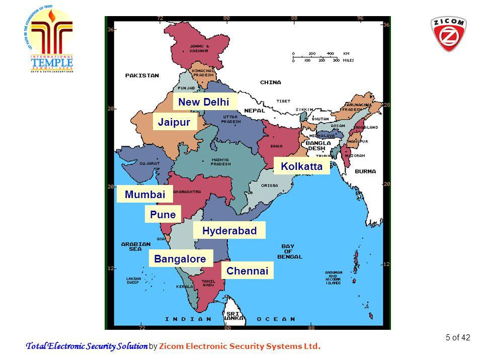 Total Electronic Security Solution by Zicom Electronic Security Systems Ltd. 5 of 42 New Delhi Jaipur Kolkatta Mumbai Pune Hyderabad Chennai Bangalore