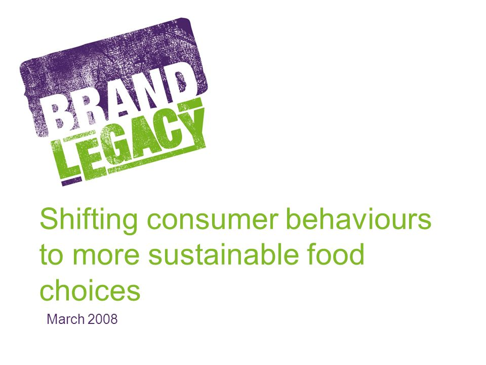 March 2008 Shifting consumer behaviours to more sustainable food choices