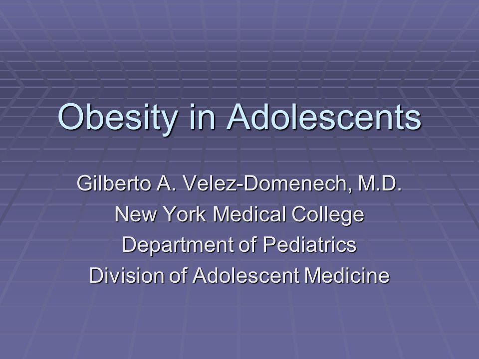 Obesity in Adolescents Gilberto A. Velez-Domenech, M.D.