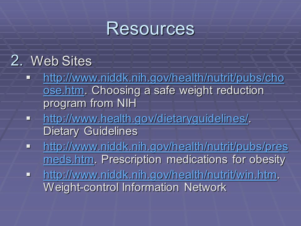 Resources 2. Web Sites http://www.niddk.nih.gov/health/nutrit/pubs/cho ose.htm. Choosing a safe weight reduction program from NIH http://www.niddk.nih