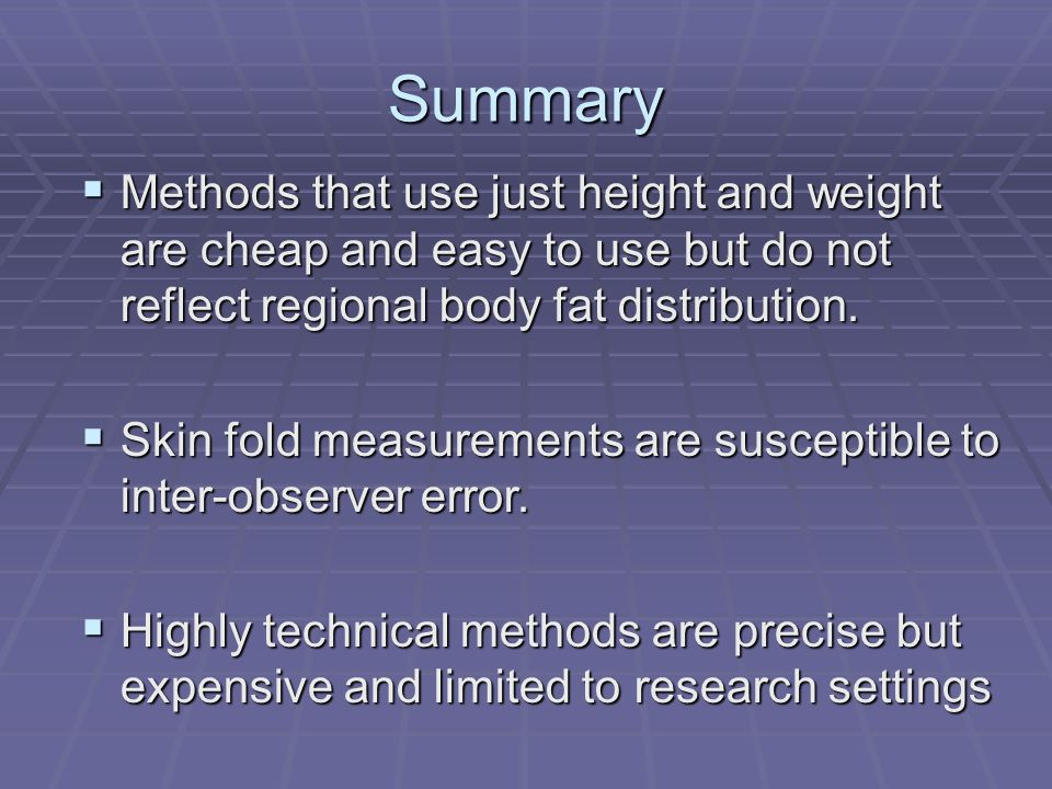 Methods that use just height and weight are cheap and easy to use but do not reflect regional body fat distribution.