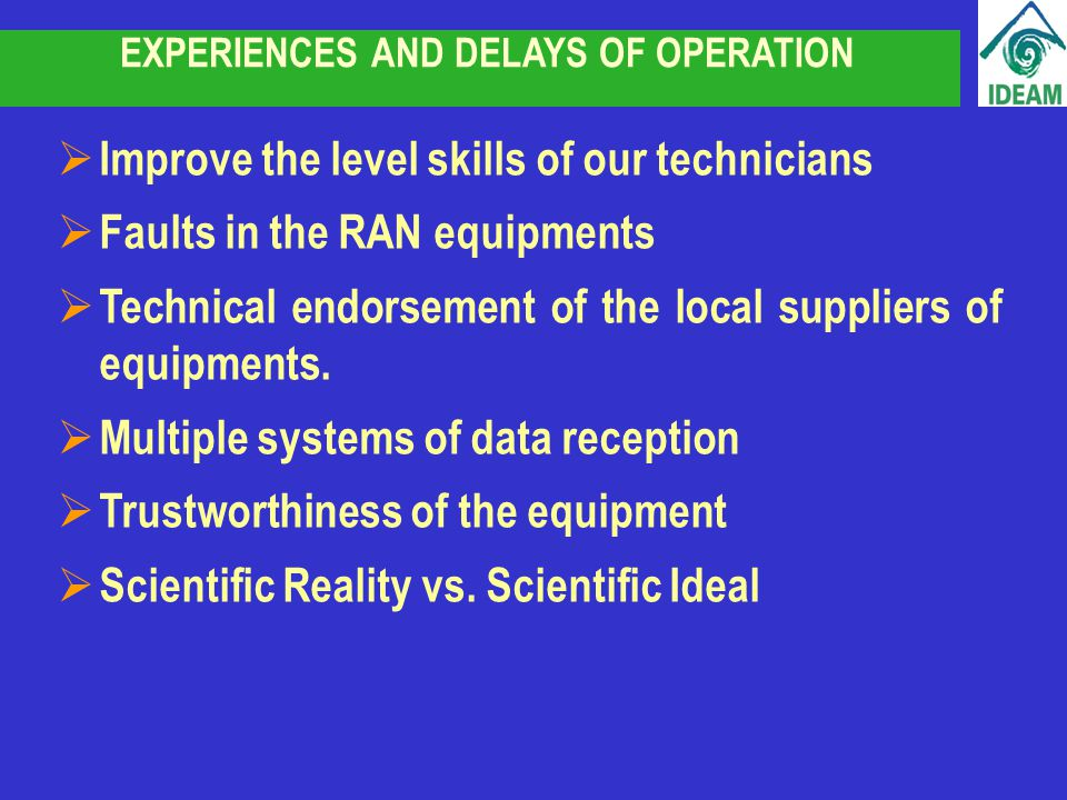 EXPERIENCES AND DELAYS OF OPERATION Improve the level skills of our technicians Faults in the RAN equipments Technical endorsement of the local suppliers of equipments.