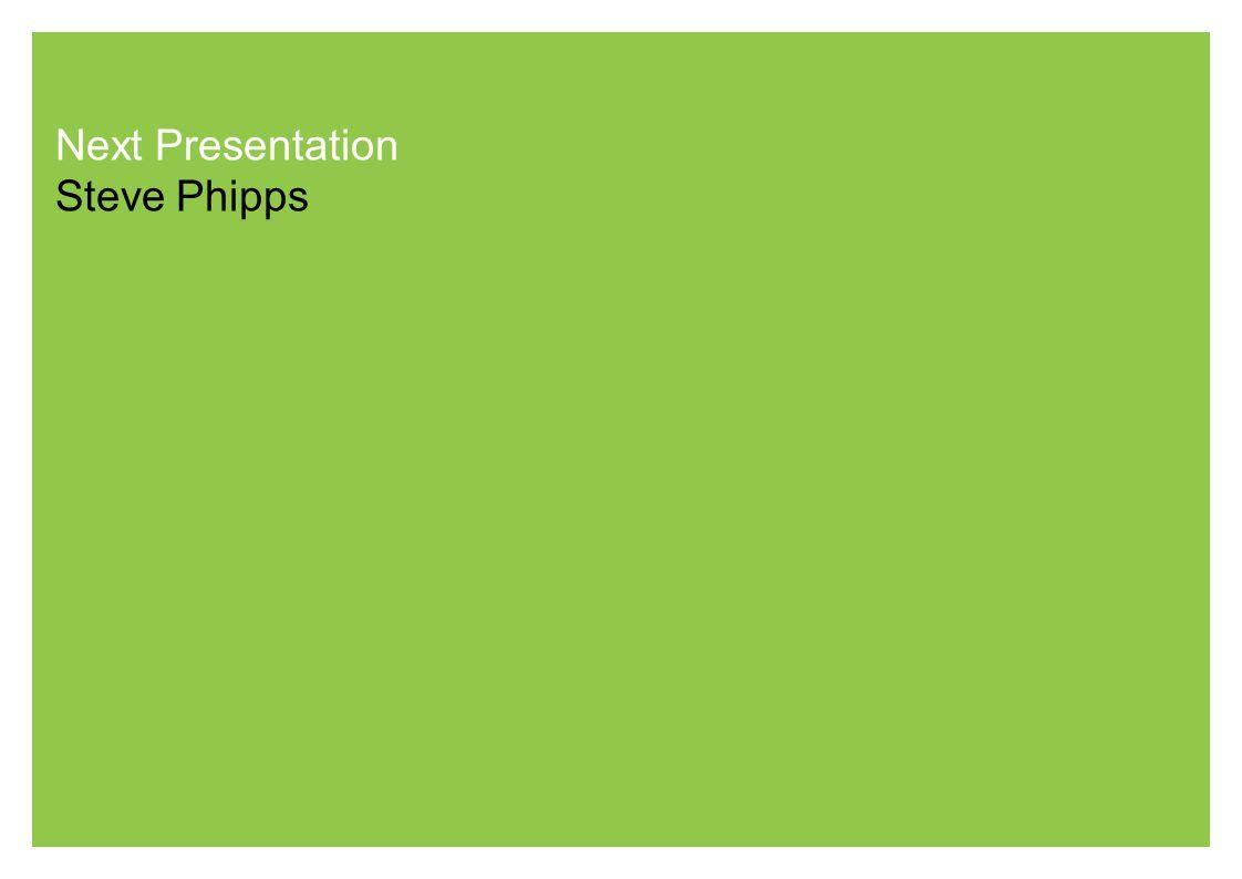 Next Presentation Steve Phipps