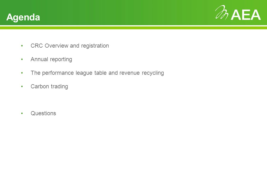 Agenda CRC Overview and registration Annual reporting The performance league table and revenue recycling Carbon trading Questions