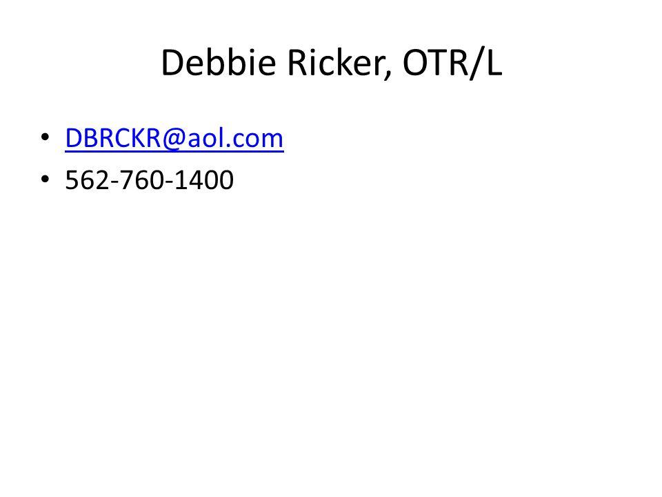 Debbie Ricker, OTR/L DBRCKR@aol.com 562-760-1400