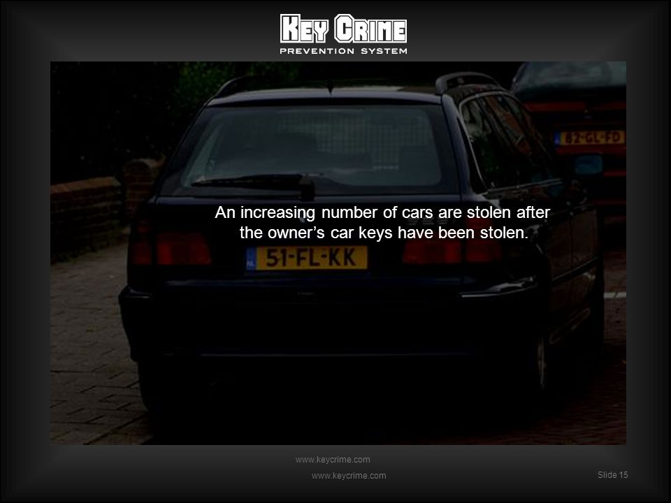 Slide 15 www.keycrime.com Slide 15 www.keycrime.com An increasing number of cars are stolen after the owners car keys have been stolen.