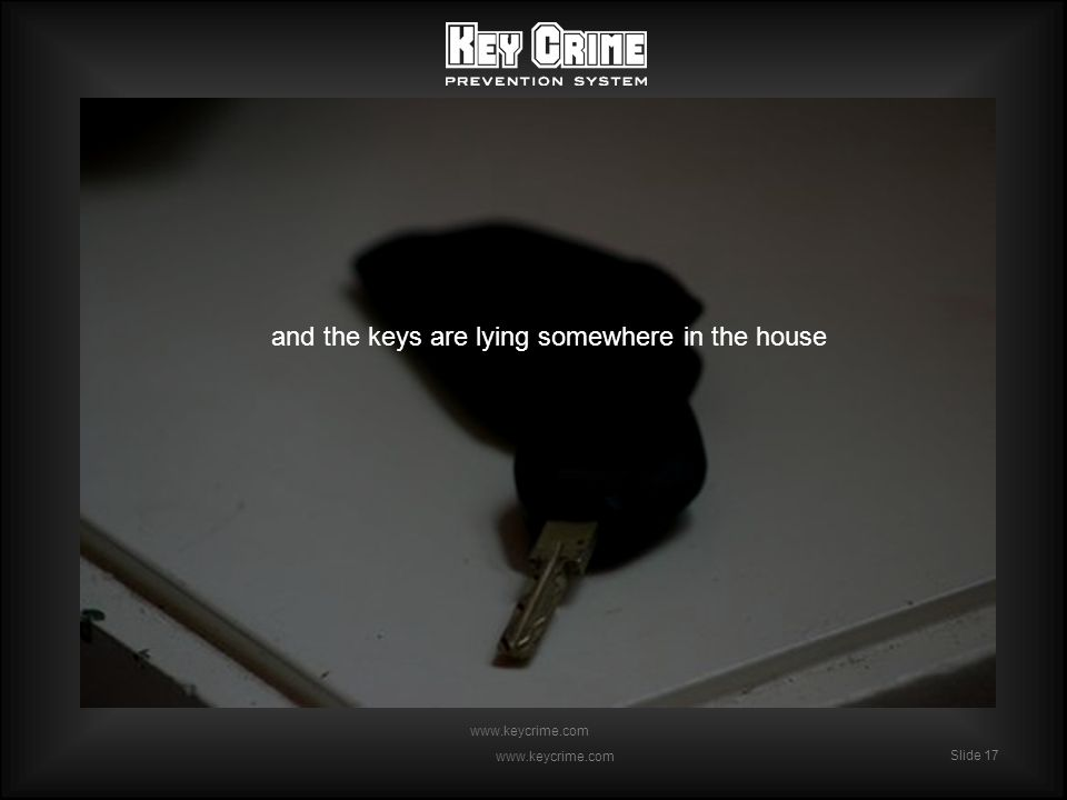 Slide 17 www.keycrime.com Slide 17 www.keycrime.com and the keys are lying somewhere in the house