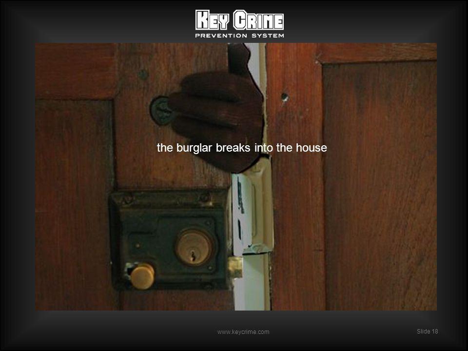 Slide 18 www.keycrime.com Slide 18 the burglar breaks into the house