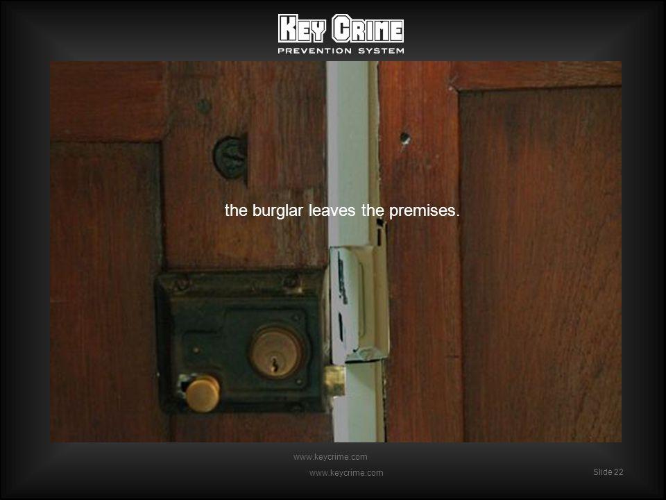 Slide 22 www.keycrime.com Slide 22 www.keycrime.com the burglar leaves the premises.