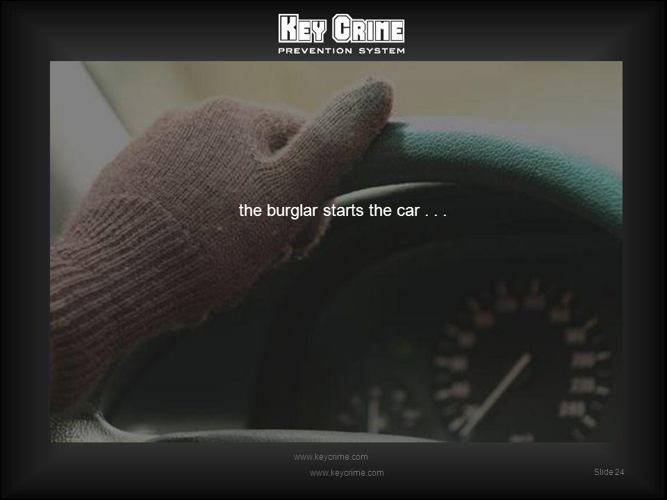 Slide 24 www.keycrime.com Slide 24 www.keycrime.com the burglar starts the car...