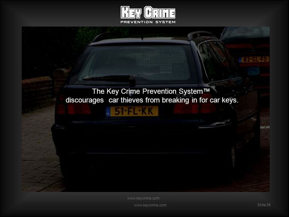 Slide 26 www.keycrime.com Slide 26 www.keycrime.com The Key Crime Prevention System discourages car thieves from breaking in for car keys.