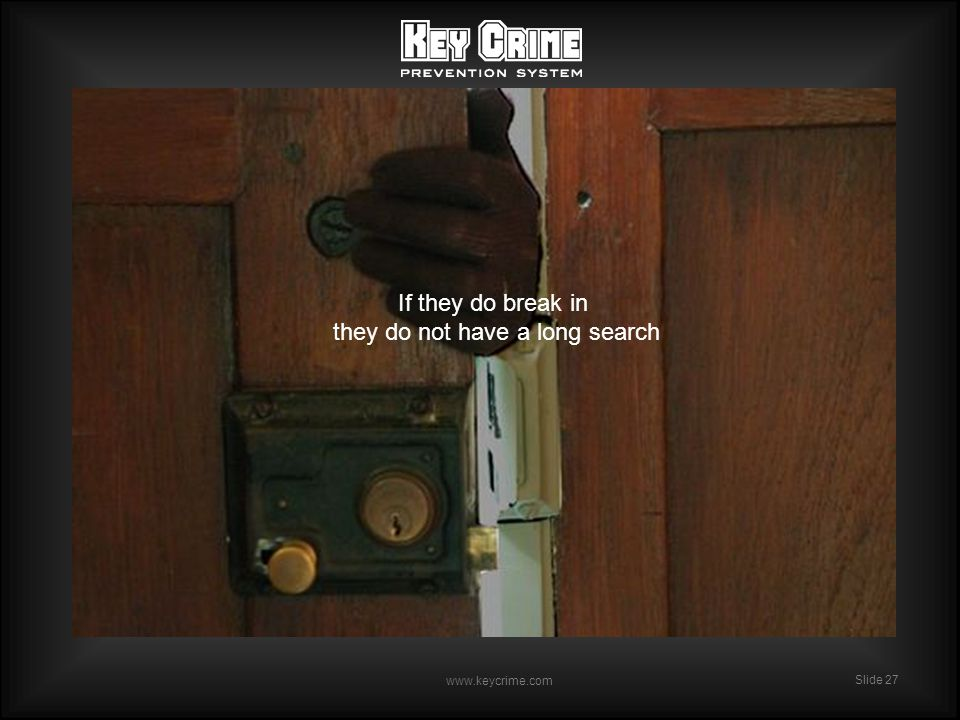 Slide 27 www.keycrime.com Slide 27 If they do break in they do not have a long search