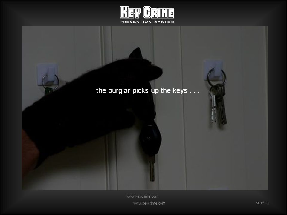 Slide 29 www.keycrime.com Slide 29 www.keycrime.com the burglar picks up the keys...