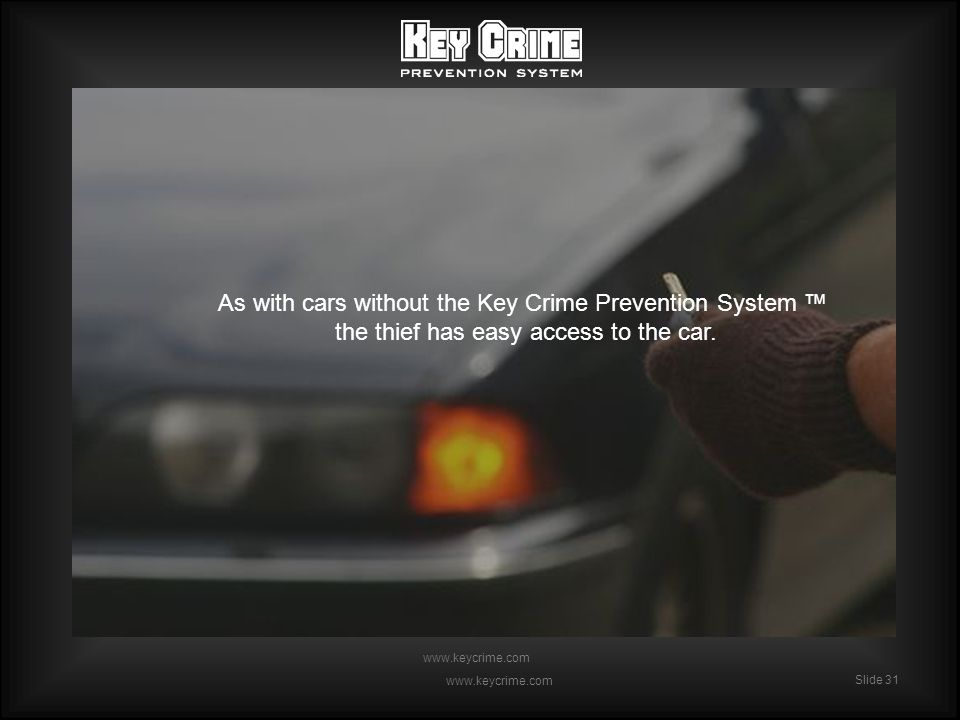 Slide 31 www.keycrime.com Slide 31 www.keycrime.com As with cars without the Key Crime Prevention System the thief has easy access to the car.