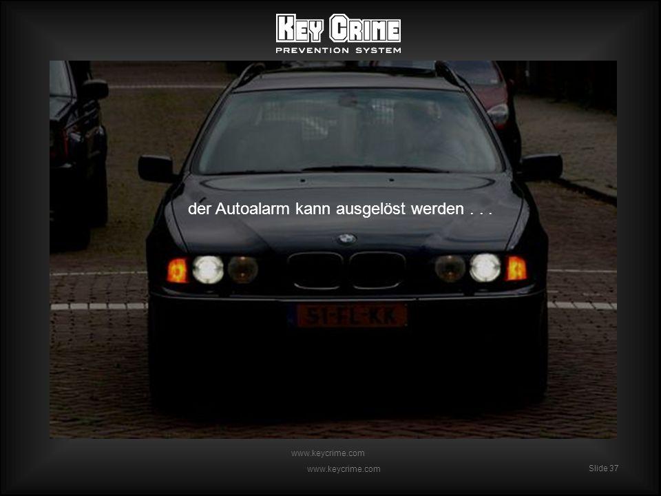 Slide 37 www.keycrime.com Slide 37 www.keycrime.com der Autoalarm kann ausgelöst werden...
