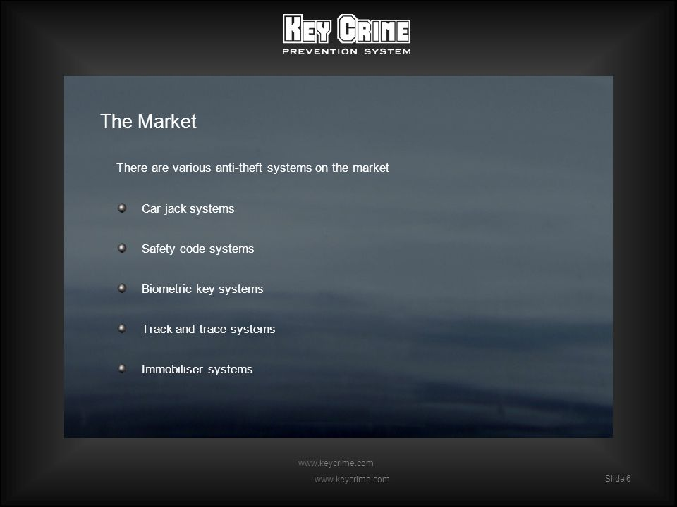 Slide 6 www.keycrime.com Slide 6 www.keycrime.com The Market There are various anti-theft systems on the market Car jack systems Safety code systems Biometric key systems Track and trace systems Immobiliser systems