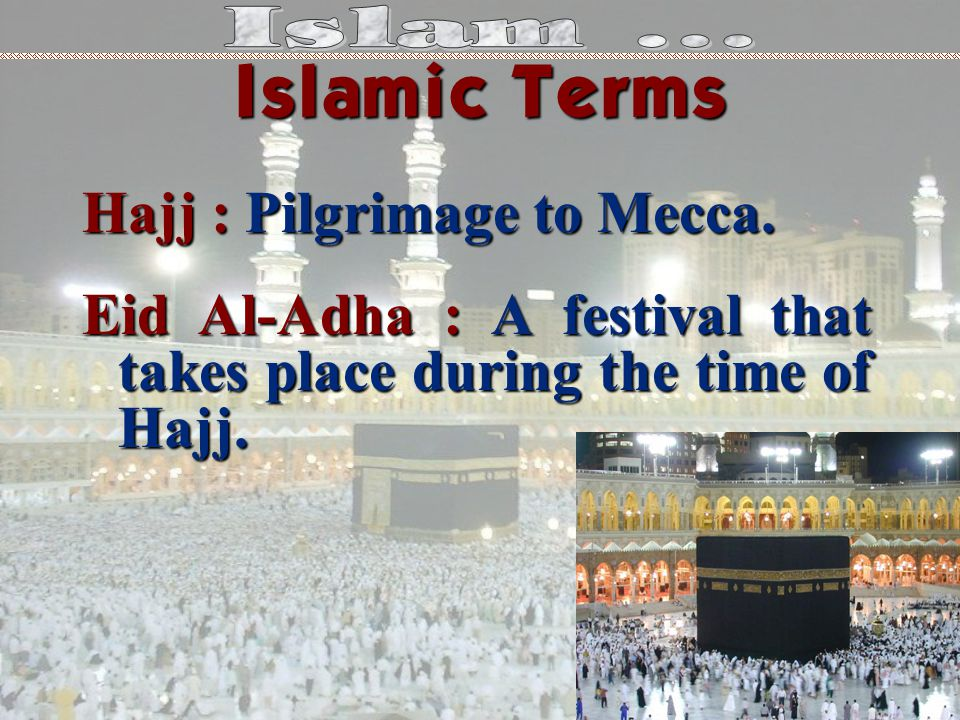 Islamic Terms Hajj : Pilgrimage to Mecca.