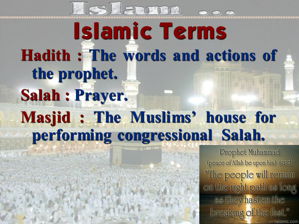 Hadith : The words and actions of the prophet. Salah : Prayer.