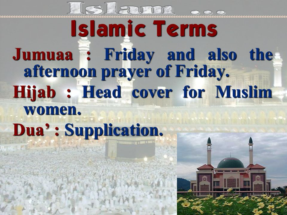 Jumuaa : Friday and also the afternoon prayer of Friday.