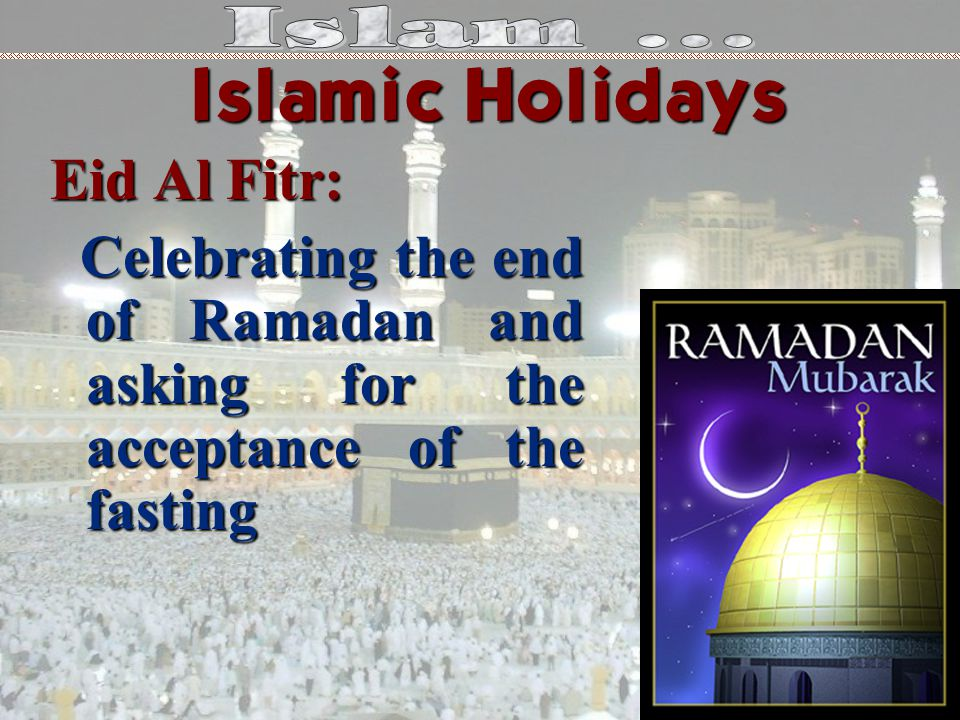 Eid Al Fitr: Celebrating the end of Ramadan and asking for the acceptance of the fasting Celebrating the end of Ramadan and asking for the acceptance of the fasting Islamic Holidays