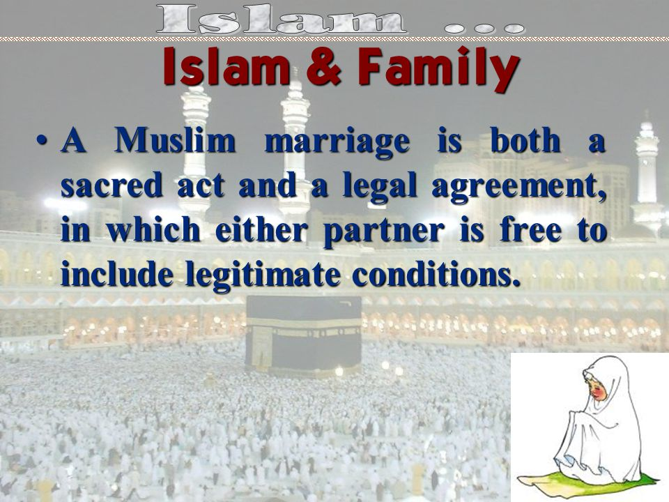 A Muslim marriage is both a sacred act and a legal agreement, in which either partner is free to include legitimate conditions.A Muslim marriage is both a sacred act and a legal agreement, in which either partner is free to include legitimate conditions.