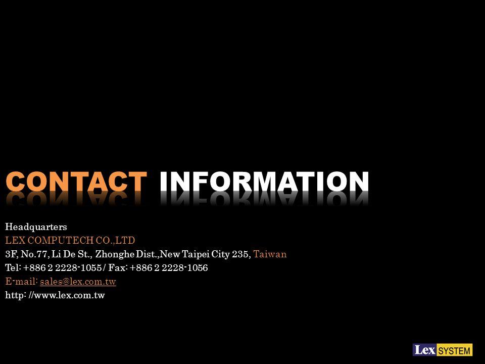 Headquarters LEX COMPUTECH CO.,LTD 3F, No.77, Li De St., Zhonghe Dist.,New Taipei City 235, Taiwan Tel: +886 2 2228-1055 / Fax: +886 2 2228-1056 E-mail: sales@lex.com.tw http: //www.lex.com.tw
