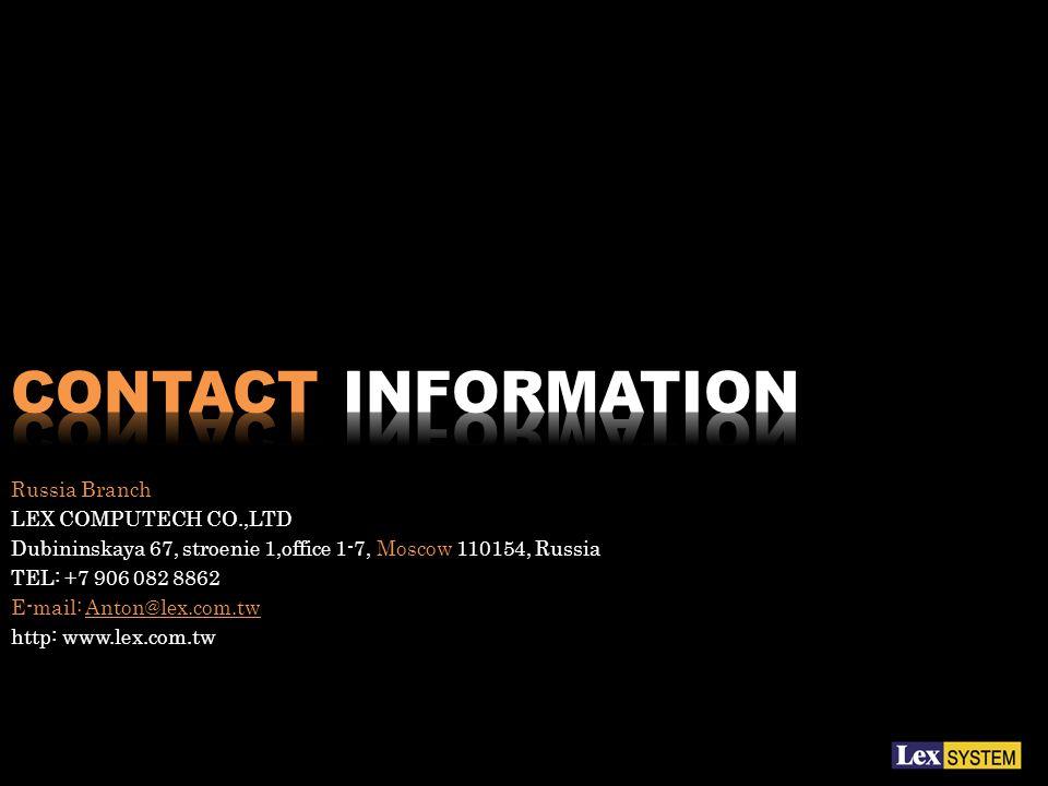 Russia Branch LEX COMPUTECH CO.,LTD Dubininskaya 67, stroenie 1,office 1-7, Moscow 110154, Russia TEL: +7 906 082 8862 E-mail: Anton@lex.com.tw http: www.lex.com.tw