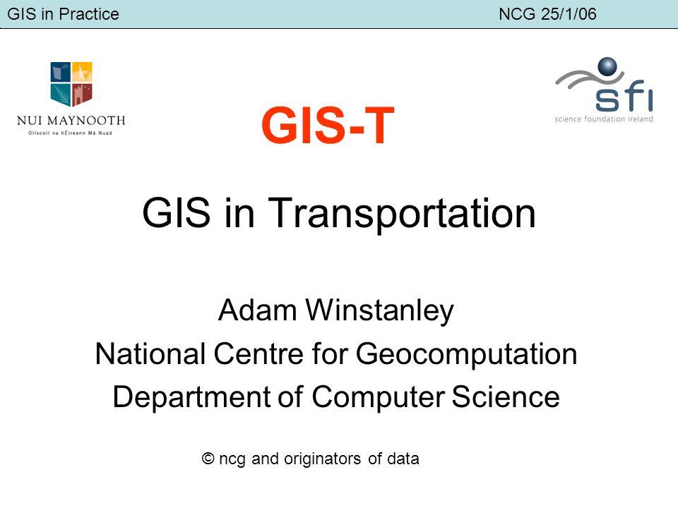 GIS in Transport Adam Winstanley GIS in Transportation Jianquan Cheng Tim McCarthy Peter Mooney Matthew Sammon Adam Winstanley GIS-T