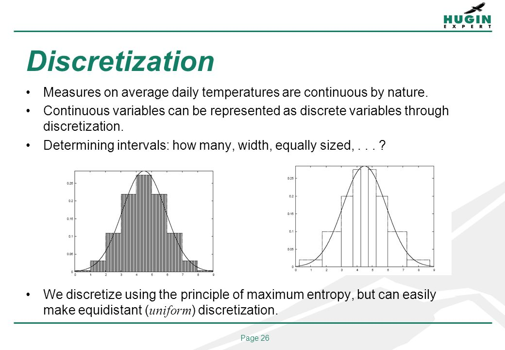 Page 26 Discretization Measures on average daily temperatures are continuous by nature. Continuous variables can be represented as discrete variables