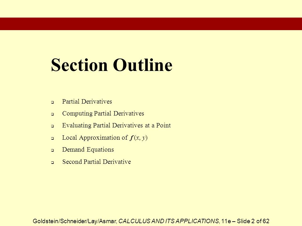 Goldstein/Schneider/Lay/Asmar, CALCULUS AND ITS APPLICATIONS, 11e – Slide 2 of 62 Partial Derivatives Computing Partial Derivatives Evaluating Partial