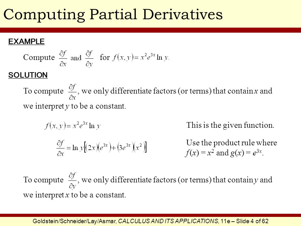 Goldstein/Schneider/Lay/Asmar, CALCULUS AND ITS APPLICATIONS, 11e – Slide 5 of 62 Computing Partial Derivatives This is the given function.