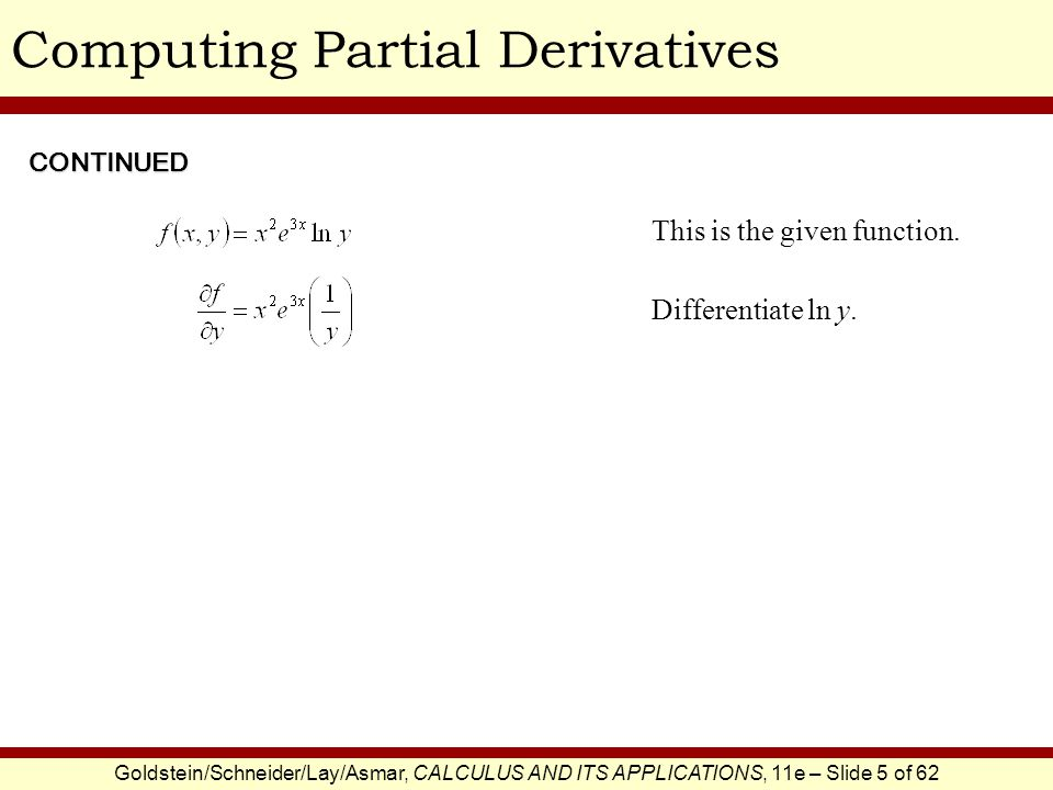 Goldstein/Schneider/Lay/Asmar, CALCULUS AND ITS APPLICATIONS, 11e – Slide 6 of 62 Computing Partial DerivativesEXAMPLE SOLUTION Compute for To compute, we treat every variable other than L as a constant.