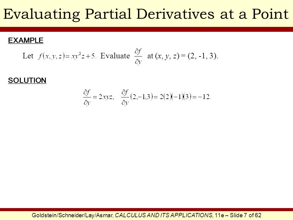 Goldstein/Schneider/Lay/Asmar, CALCULUS AND ITS APPLICATIONS, 11e – Slide 7 of 62 Evaluating Partial Derivatives at a PointEXAMPLE SOLUTION Let Evalua
