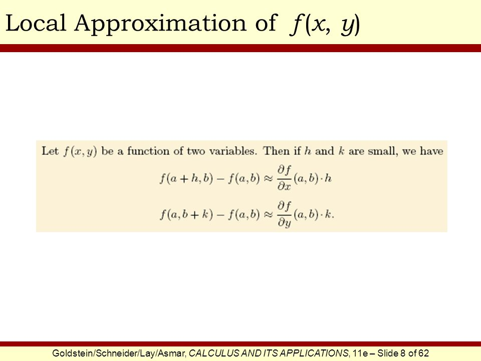 Goldstein/Schneider/Lay/Asmar, CALCULUS AND ITS APPLICATIONS, 11e – Slide 8 of 62 Local Approximation of f ( x, y )