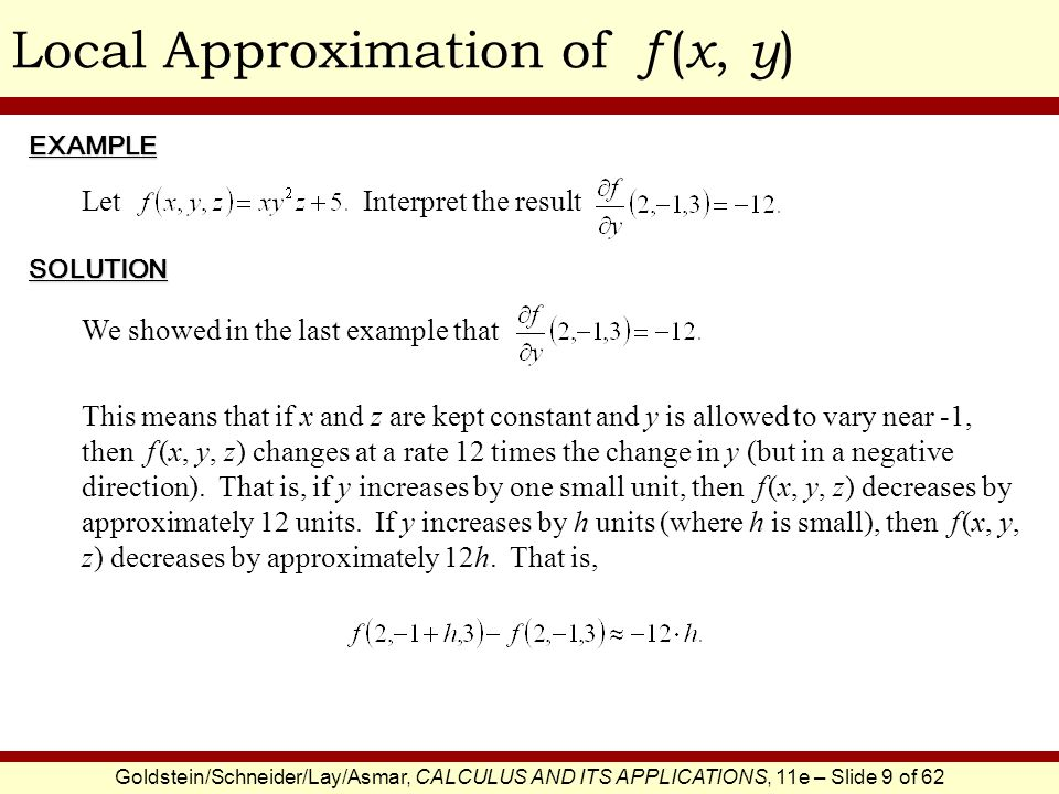 Goldstein/Schneider/Lay/Asmar, CALCULUS AND ITS APPLICATIONS, 11e – Slide 9 of 62 Local Approximation of f ( x, y )EXAMPLE SOLUTION Let Interpret the